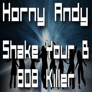 Horny Andy - Shake Your B / 808 Killer