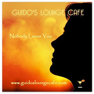 Guido's Lounge Cafe Broadcast 0217 Nobody Loves You (20160429)