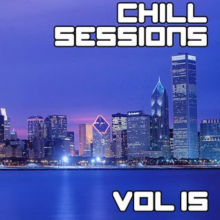 Chill Sessions Volume 15 (Live from NYX Nightclub) [2014-04-10]