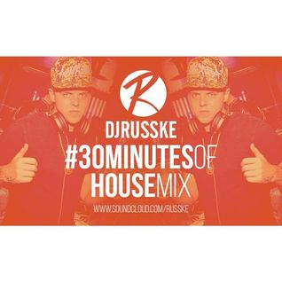 @DJRUSSKE #30MinutesOfHouse M1X(PROMOTIONAL USE ONLY)