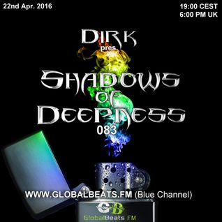 Dirk pres. Shadows Of Deepness 083 (22nd April 2016) on GlobalBeats.FM [Blue Channel]