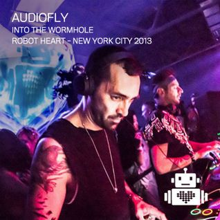 Audiofly - Robot Heart - Into the Wormhole NYC 2013