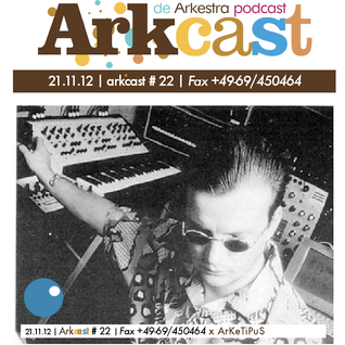 ARKcast # 22   Fax +49-69/450464 x ArKeTiPuS