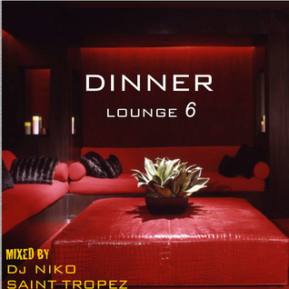 DINNER LOUNGE 6. Mixed by Dj NIKO SAINT TROPEZ