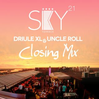 Driule XL & Uncle Roll - SKY21 CLOSING MIX 2012