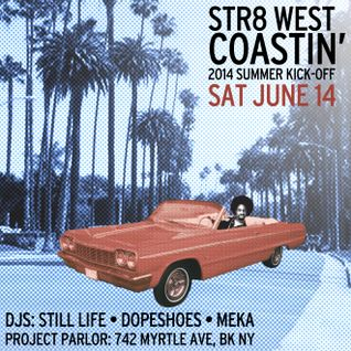 Str8 West Coastin' Summer 2014 Kick-Off (Meka & DJ Still Life)