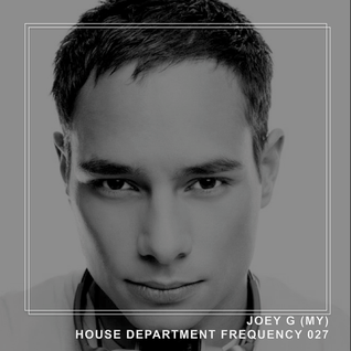 House Department Frequency #027 featuring Joey G (MY, Turn IT Up)