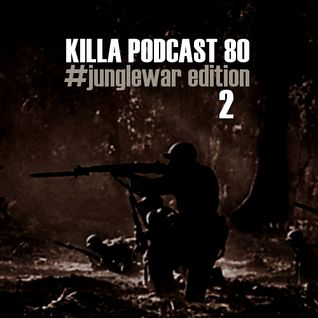 Killa Podcast V.80 (#junglewar edition)