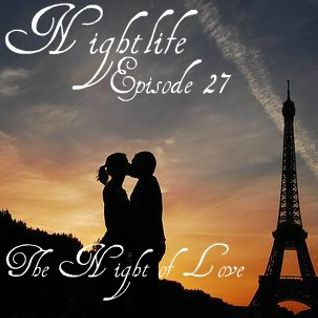 .::: Nightlife :::.::: Episode 27 :::.::: ♥ The Night of Love ♥ :::.