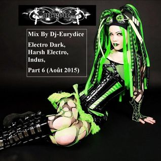 Mix Electro Dark, Harsh Electro, Indus, Part 6 By Dj-Eurydice (Août 2015)