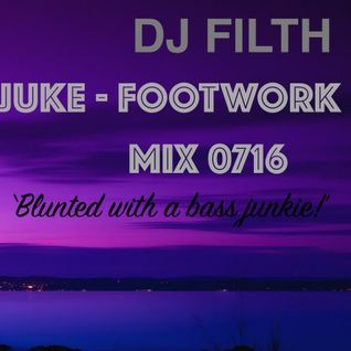 DJ FILTH- Blunted with a Bass Junkie (juke /footwork mix 07/16)