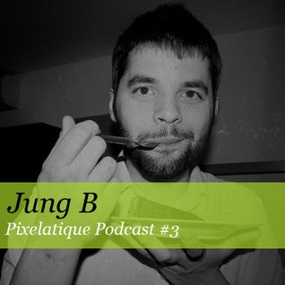 Pixelatique Podcast #3 - Jung B
