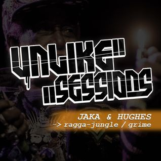 Unlike Sessions - 2016 apr 29 - Jaka / Hughes - Ragga-Jungle / Grime