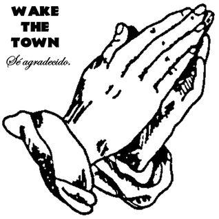 Wake the Town - Sé Agradecido