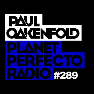 Planet Perfecto Show 289 ft.Paul Oakenfold
