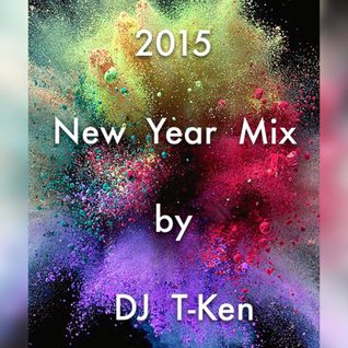 2015 New Year Mix by DJ T-Ken