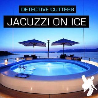 Detective Cutters - Jacuzzi On Ice