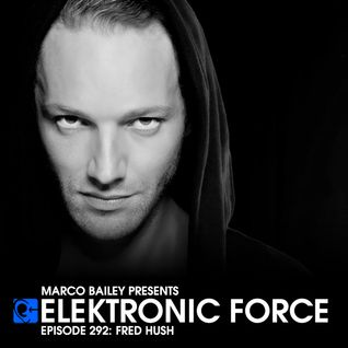 Elektronic Force Podcast 292 with Fred Hush