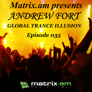 Andrew Fort Pres. Global Trance Illusion - Episode 035