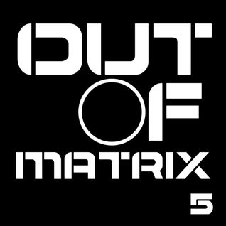 OUT OF MATRIX 5 // ISAAC SHAKE 27.10.2014