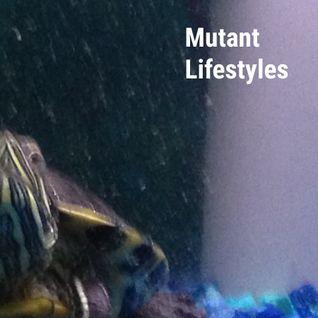 Mutant Lifestyles #1 (9.30.15)