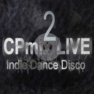 Cpmix LIVE presents Indie Dance Nu-Disco  2 ......Buon Divertimento.....