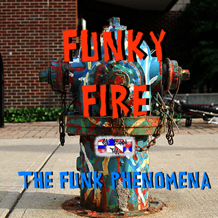 Funky Fire - a funk phenomena