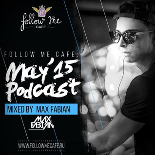 Max Fabian - Follow Me Cafe: May '15 Podcast