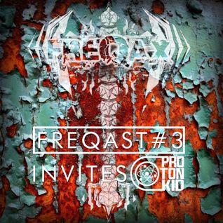 FREQAST #3 Invites: Proton Kid