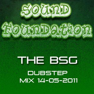 Sound Foundation - The BSG - Dubstep Mix [14-05-2011]