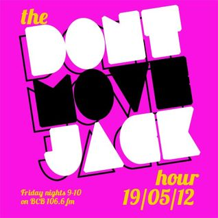 The Dont Move Jack Hour 19/05/12