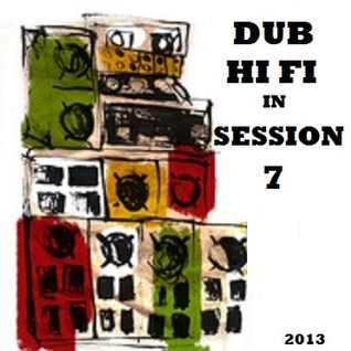 Dub Hi Fi In Session 7