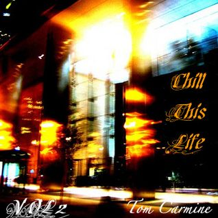 Tom Carmine - Chill This Life Compilation Vol2