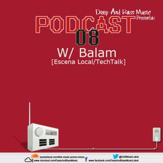 Deep And Bass Music Podcast 08 with Balam
