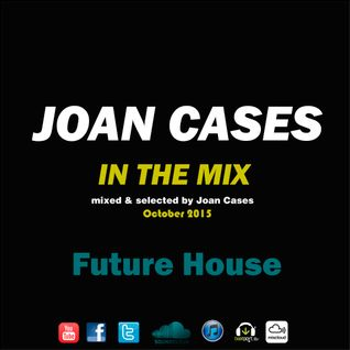 Joan Cases In The Mix: Future House October 2015