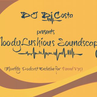 MoodyLushious Soundscapes 01 (May 16, 2013)  (Monthly Podcast Exclusive For Tunnel FM By Di Costa)