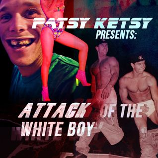 Attack of The White Boy - A Mix By Patsy Ketsy