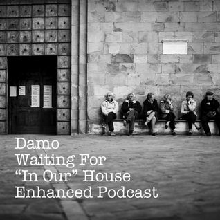 "Waiting For - ""In Our"" House Podcast"