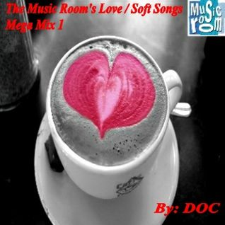 The Music Room's Love/Soft Songs Mega Mix 1- Mixed By: DOC 11.04.12