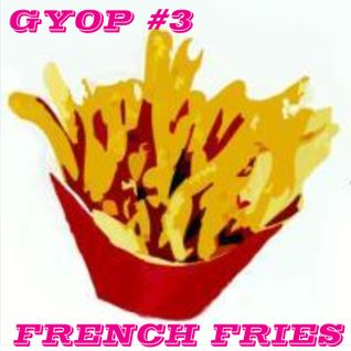GYOP#03 French Fries