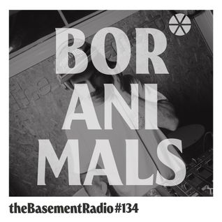theBasement Radio #134 - Boranimals Mix