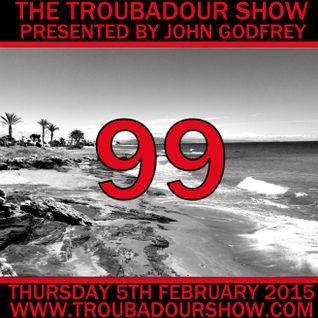 The Troubadour Show 99. February 5th 2015