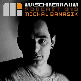 Maschinenraum  Podcast 019 - Michał Banasik