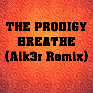 The Prodigy - Breathe (Alk3r Remix)