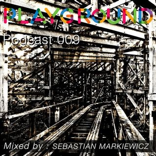 Playground Podcast 009 mixed  by Sebastian Markiewicz