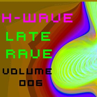H-Wave Late Rave Vol. 006