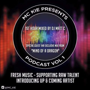 MC KIE Presents Podcast Volume 1 Featuring DJ MattC and Special Guest Mix By Mind Of A Dragon