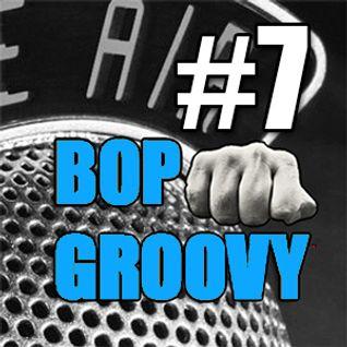 bop groovy radio show #07