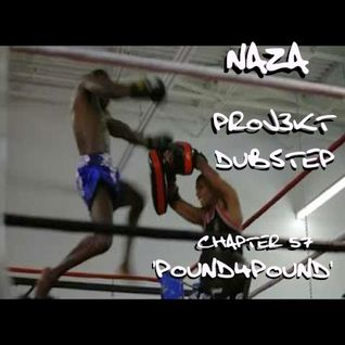 NAZA - PROJ3KT DUBSTEP CHAPTER 57 'POUND4POUND'