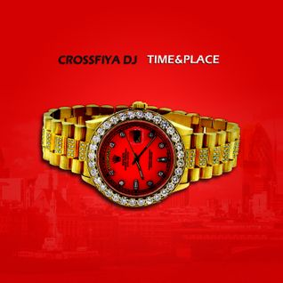 CrossFiya DJ - Presents Time And Place MixTape
